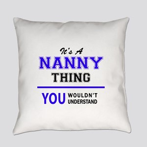 NANNY thing, you wouldn't understa Everyday Pillow
