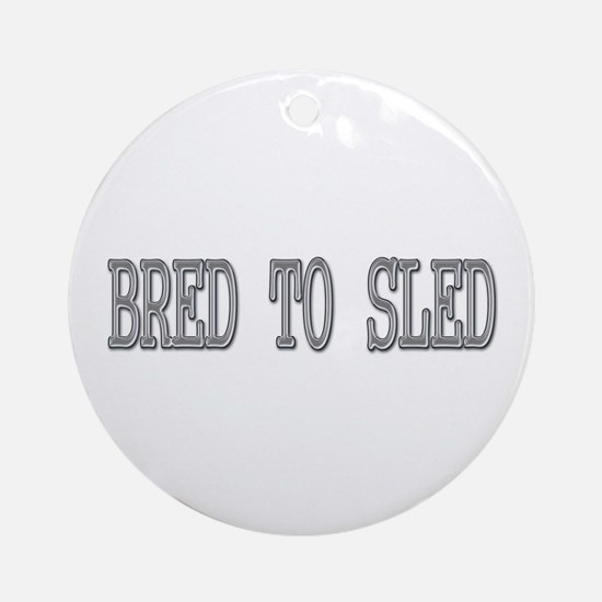 Bred to Sled Ornament (Round)