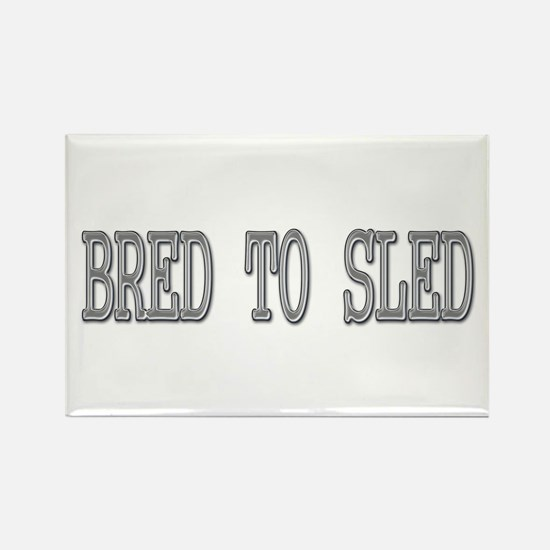 Bred to Sled Rectangle Magnet