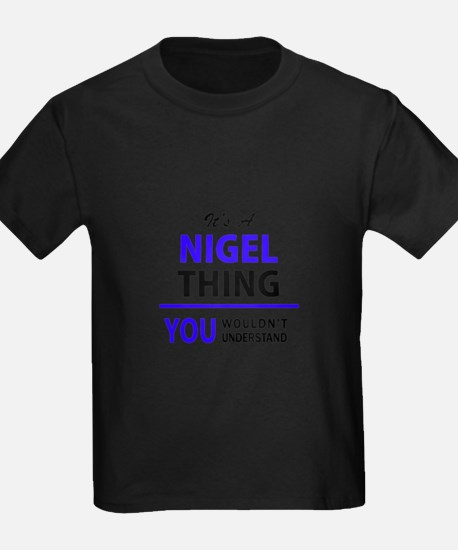 NIGEL thing, you wouldn't understand! T-Shirt