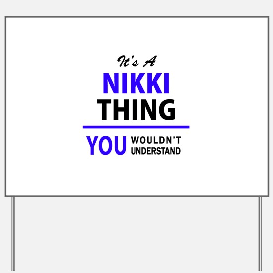 NIKKI thing, you wouldn't understand! Yard Sign