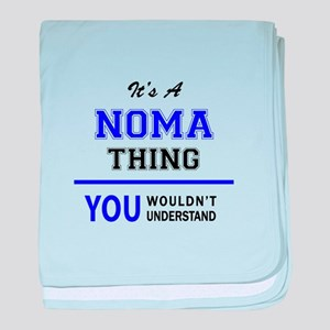 NOMA thing, you wouldn't understand! baby blanket