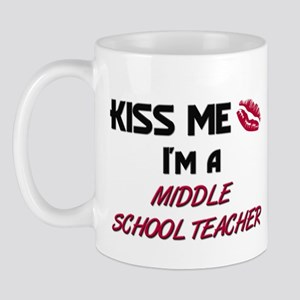 Kiss Me I'm a MIDDLE SCHOOL TEACHER Mug