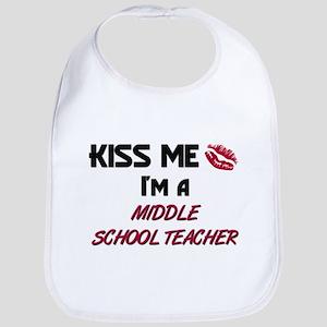 Kiss Me I'm a MIDDLE SCHOOL TEACHER Bib