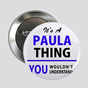"PAULA thing, you wouldn't understand! 2.25"" Button"