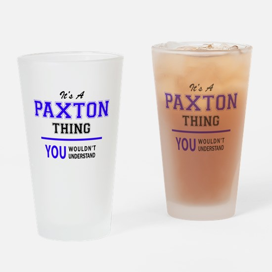 PAXTON thing, you wouldn't understa Drinking Glass