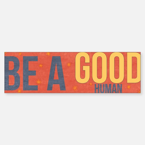 Be A Good Human Bumper Car Car Sticker