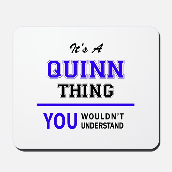 QUINN thing, you wouldn't understand! Mousepad