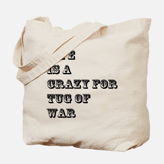 Life is A Crazy For TugofWar Tote Bag