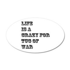 Life is A Crazy For TugofWar Wall Decal
