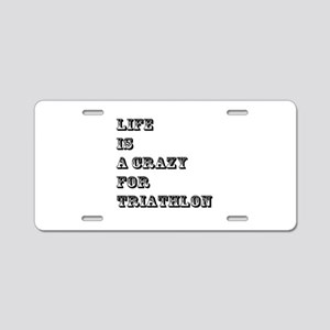 Life is A Crazy For Triathl Aluminum License Plate