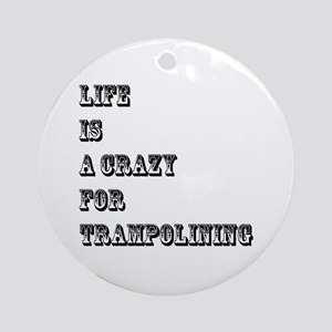 Life is A Crazy For Trampolining Round Ornament
