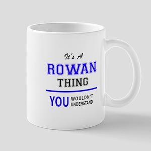 ROWAN thing, you wouldn't understand! Mugs