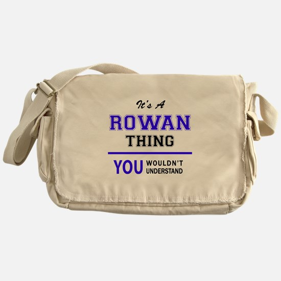 ROWAN thing, you wouldn't understand Messenger Bag