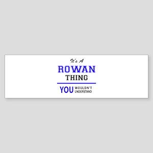 ROWAN thing, you wouldn't understan Bumper Sticker