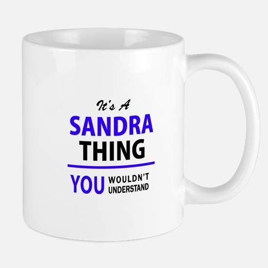 SANDRA thing, you wouldn't understand! Mugs