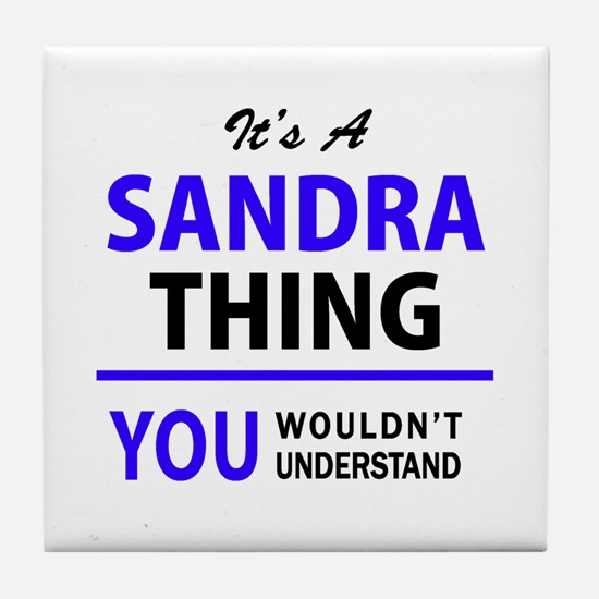SANDRA thing, you wouldn't understand Tile Coaster