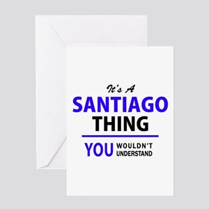 SANTIAGO thing, you wouldn't unders Greeting Cards