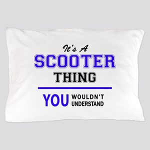 SCOOTER thing, you wouldn't understand Pillow Case