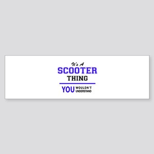 SCOOTER thing, you wouldn't underst Bumper Sticker
