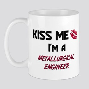 Kiss Me I'm a METALLURGICAL ENGINEER Mug