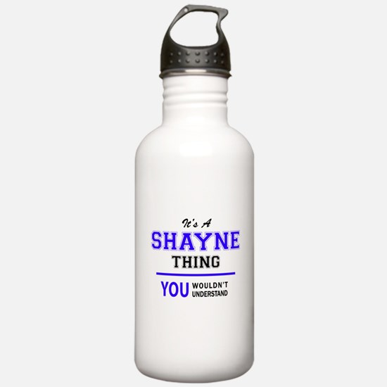 SHAYNE thing, you woul Water Bottle