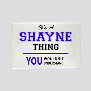 SHAYNE thing, you wouldn't understand! Magnets