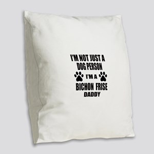 I'm a Bichon Frise Daddy Burlap Throw Pillow