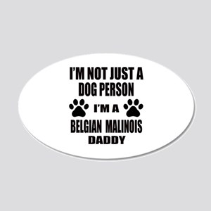 I'm a Belgian Malinois Daddy 20x12 Oval Wall Decal