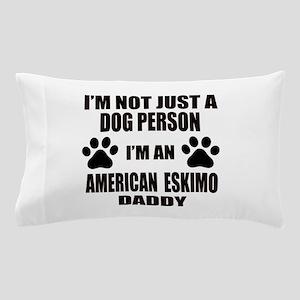 I'm an American Eskimo Dog Daddy Pillow Case