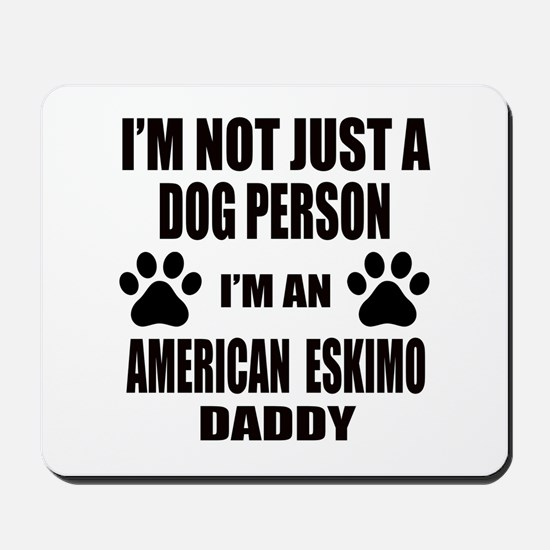 I'm an American Eskimo Dog Daddy Mousepad