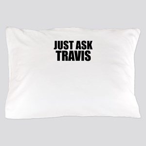 Just ask TRAVIS Pillow Case