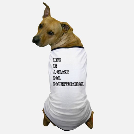 Life is A Crazy For Equestrianism Dog T-Shirt