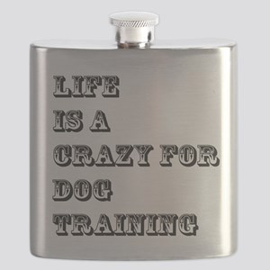 Life is A Crazy For Dog Training Flask