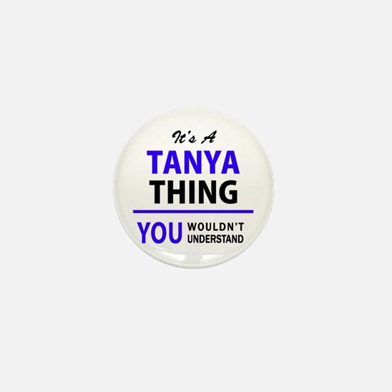 TANYA thing, you wouldn't understand! Mini Button
