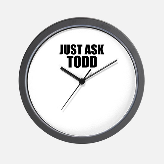 Just ask TODD Wall Clock