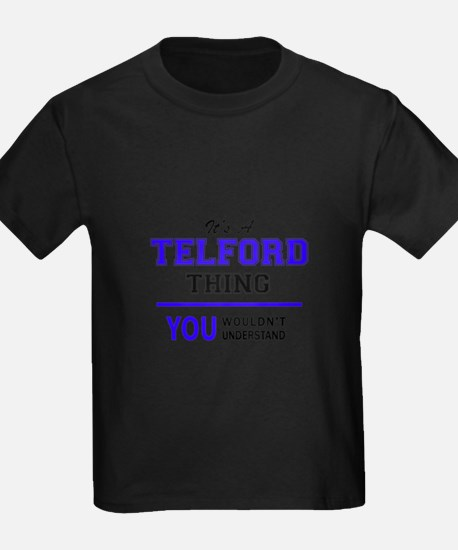 TELFORD thing, you wouldn't understand! T-Shirt