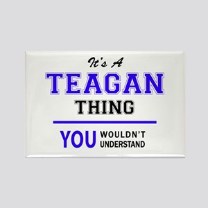 TEAGAN thing, you wouldn't understand! Magnets