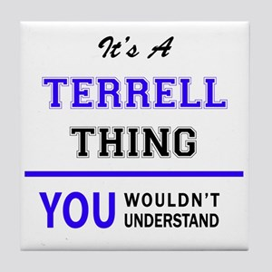 TERRELL thing, you wouldn't understan Tile Coaster