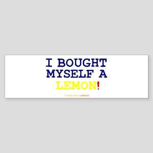 I BOUGHT MYSELF A LEMON!- Bumper Sticker