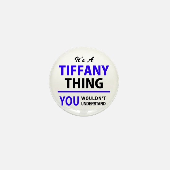 TIFFANY thing, you wouldn't understand Mini Button