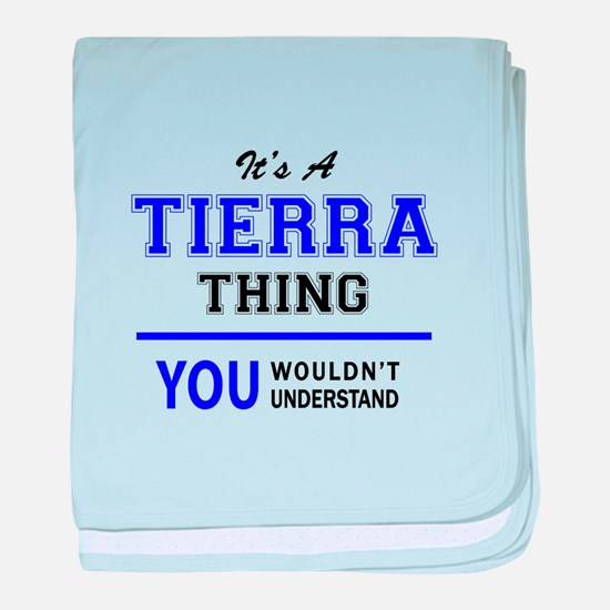 TIERRA thing, you wouldn't understand baby blanket