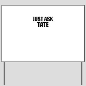 Just ask TATE Yard Sign