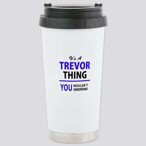 TREVOR thing, you would Stainless Steel Travel Mug