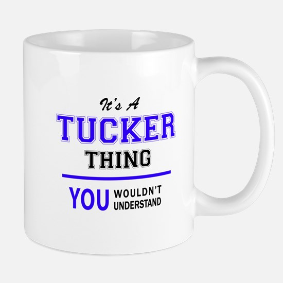 TUCKER thing, you wouldn't understand! Mugs