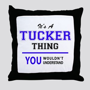TUCKER thing, you wouldn't understand Throw Pillow