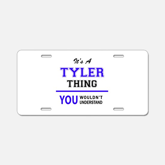 TYLER thing, you wouldn't u Aluminum License Plate