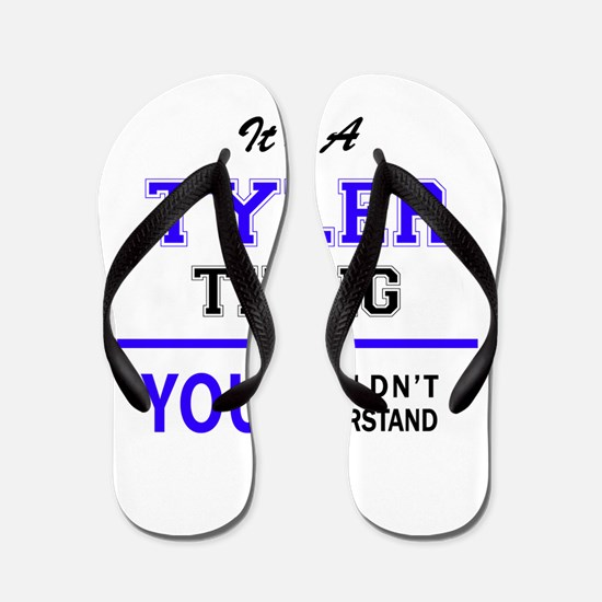 TYLER thing, you wouldn't understand! Flip Flops
