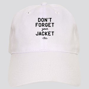Don't Forget Your Jacket Cap