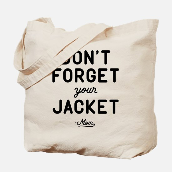 Don't Forget Your Jacket Tote Bag